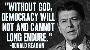 Reagan-no democracy without God