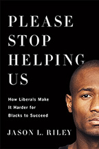 please-stop-helping-us-how-liberals-make-it-harder-for-blacks-to-succeed